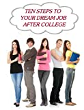 img - for TEN STEPS TO YOUR DREAM JOB AFTER COLLEGE book / textbook / text book