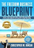 THE FREEDOM BUSINESS BLUEPRINT: How To Escape Your Job, Become Location Free