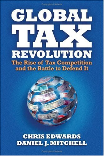 Image for Global Tax Revolution: The Rise of Tax Competition and the Battle to Defend It