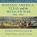 Hispanic America, Texas, and the Mexican War: 1835 - 1850: The Drama of American History Audiobook by Christopher Collier, James Lincoln Collier Narrated by Jim Manchester