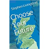 Choose Your Future (a short story)by Stephen Livingston