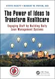 img - for The Power of Ideas to Transform Healthcare: Engaging Staff by Building Daily Lean Management Systems book / textbook / text book