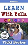 Learn With Bella Volume 1: Colors
