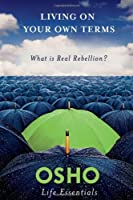 Living on Your Own Terms: What Is Real Rebellion?