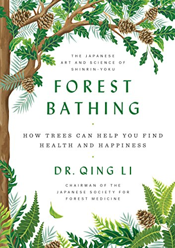 Forest Bathing How Trees Can Help You Find Health and Happiness [Li, Dr. Qing] (Tapa Dura)