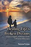 Healing Life's Broken Dreams, a Son's Tragedy, a Mother's Grief, a Miracle Recovery (1606936417) by Forbes, Patricia