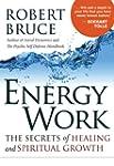 Energy Work: The Secrets of Healing a...