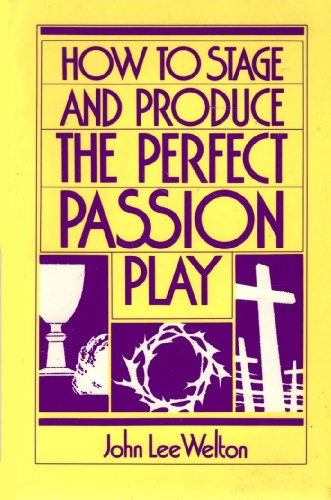 How to Stage and Produce the Perfect Passion Play