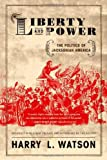 Liberty And Power: The Politics of Jacksonian America (0809065479) by Watson, Harry L.