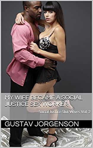 My Wife Became a Social Justice Sex Worker: Social Justice Slut Wives Vol. 2