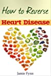 How to Reverse Heart Disease: Natural...
