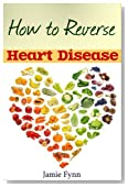 How to Reverse Heart Disease: Naturally Preventing and Curing Heart Disease