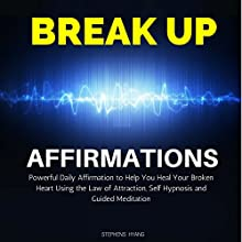 Break Up Affirmations: Powerful Daily Affirmations to Help You Heal Your Broken Heart Using the Law of Attraction, Self Hypnosis and Guided Meditation | Livre audio Auteur(s) : Stephens Hyang Narrateur(s) : Rhiannon Angell