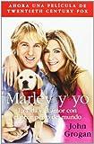 John Grogan Marley y Yo: La Vida y el Amor Con el Peor Perro del Mundo = Marley and Me