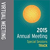 Track: 2015 Annual Meeting Virtual Meeting: Special Sessions