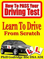 Learn To Drive From Scratch (How To Pass Your Driving Test Book 1) (English Edition)