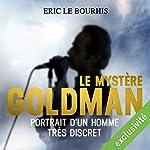 Le mystère Goldman : Portrait d'un homme très discret | Eric Le Bourhis