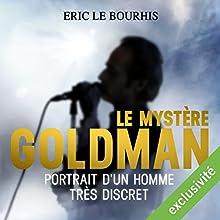 Le mystère Goldman : Portrait d'un homme très discret | Livre audio Auteur(s) : Eric Le Bourhis Narrateur(s) : Jean-Marie Fonbonne