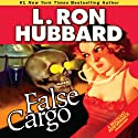 False Cargo (       UNABRIDGED) by L. Ron Hubbard Narrated by R. F. Daley, Jim Meskimen