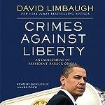 Crimes against Liberty: An Indictment of President Barack Obama   David Limbaugh