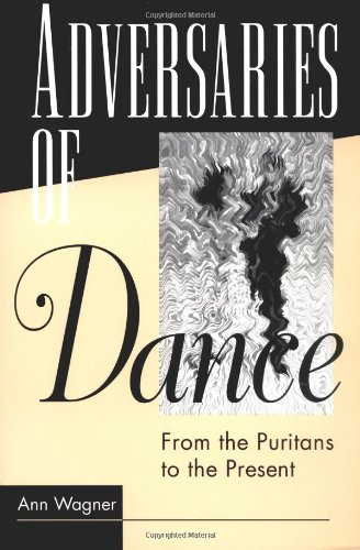 ADVERSARIES OF DANCE: FROM THE PURITANS TO THE PRESENT