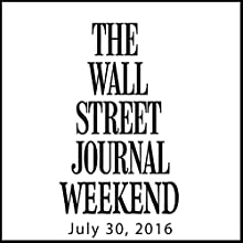 Weekend Journal 07-30-2016 Newspaper / Magazine by  The Wall Street Journal Narrated by  The Wall Street Journal