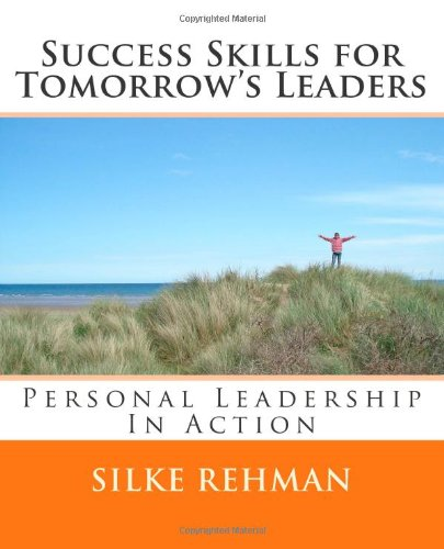 Success Skills for Tomorrow's Leaders: Personal Leadership In Action