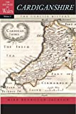 Cardiganshire: The Concise History (University of Wales Press - Histories of Wales)