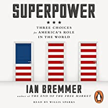 Superpower: Three Choices for America's Role in the World Audiobook by Ian Bremmer Narrated by Willis Sparks