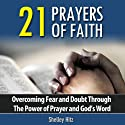 21 Prayers of Faith: Overcoming Fear and Doubt Through the Power of Prayer and God's Word: A Life of Faith (       UNABRIDGED) by Shelley Hitz Narrated by Shelley Hitz
