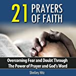 21 Prayers of Faith: Overcoming Fear and Doubt Through the Power of Prayer and God's Word: A Life of Faith | Shelley Hitz