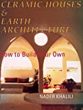img - for Ceramic Houses and Earth Architecture: How to Build Your Own by Khalili, Nader (1996) Paperback book / textbook / text book