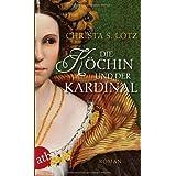 """Die K�chin und der Kardinal: Romanvon """"Christa S. Lotz"""""""