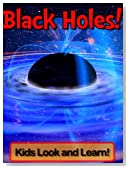 Black Holes! Learn About Black Holes and Enjoy Colorful Pictures - Look and Learn! (50+ Photos of Black Holes)