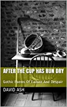 After The Cup Has Run Dry: Gothic Poems Of Failure And Despair (the Beyond Lost Poetry Series Book 2)