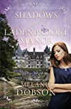 Shadows of Ladenbrooke Manor: A Novel by Melanie Dobson
