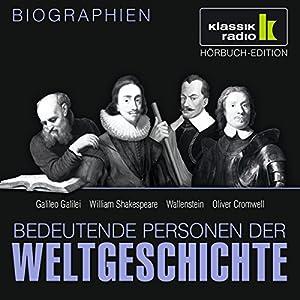 Bedeutende Personen der Weltgeschichte: Galileo Galilei / William Shakespeare / Wallenstein / Oliver Cromwell Hörbuch