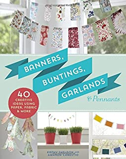 Book Cover: Banners, Buntings, Garlands & Pennants: 40 Creative Ideas Using Paper, Fabric & More