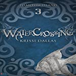 Watercrossing: Phantom Island, Book 3 (       UNABRIDGED) by Krissi Dallas Narrated by Krissi Dallas, Katrina Elsea