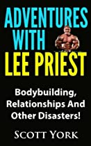 Adventures With Lee Priest: BodyBuilding, Relationships And Other Disasters