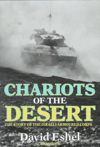 CHARIOTS OF THE DESERT: Story of the Israeli Armoured Corps