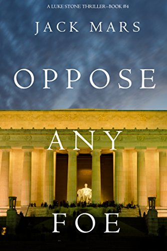oppose-any-foe-a-luke-stone-thriller-book-4