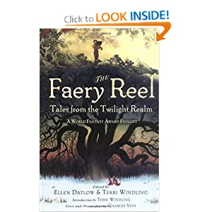 The Faery Reel: Tales from the Twilight Realm by Ellen Datlow and Terri Windling