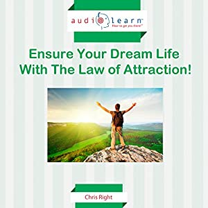 Ensure Your Dream Life with the Law of Attraction! Audiobook