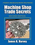 img - for Machine Shop Trade Secrets: A Guide to Manufacturing Machine Shop Practices book / textbook / text book