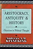 img - for Aristocracy, Antiquity and History: Classicism in Political Thought book / textbook / text book