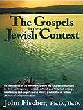 The Gospels in Their Jewish Context (1936716240) by Fischer, John