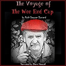 The Voyage of the Wee Red Cap (       UNABRIDGED) by Ruth Sawyer Durand Narrated by Glenn Hascall