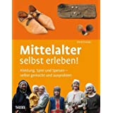 Mittelalter selbst erleben!: Kleidung, Spiel und Speisen - selbst gemacht und ausprobiertvon &#34;Doris Fischer&#34;