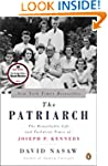 The Patriarch: The Remarkable Life an...